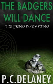 The Badgers Will Dance - The Fiend in My Mind ebook by P C Delaney