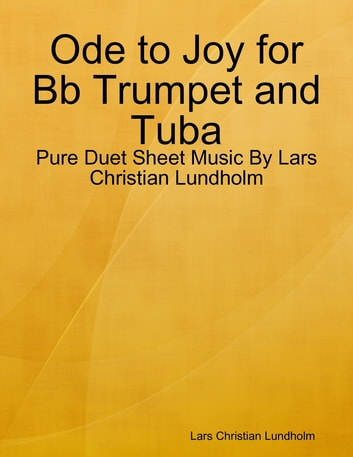 Ode to Joy for Bb Trumpet and Tuba - Pure Duet Sheet Music By Lars Christian Lundholm ebook by Lars Christian Lundholm
