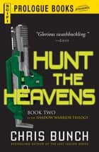 Hunt the Heavens: Book Two of the Shadow Warrior Trilogy ebook by Chris Bunch