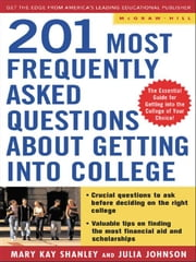 Best Answers to the 201 Most Frequently Asked Questions about Getting into College ebook by Shanley, Mary Kay