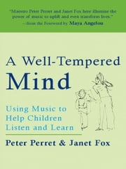 A Well-Tempered Mind - Using Music to Help Children Listen and Learn ebook by Peter Perret,Janet Fox