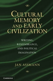 Cultural Memory and Early Civilization ebook by Assmann, Jan