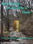 Knocking on Reality's Door (The Chronicles of Clark Wilson) ebook by Karl Williams