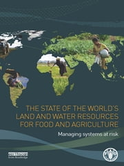 The State of the World's Land and Water Resources for Food and Agriculture - Managing Systems at Risk ebook by Food and Agriculture Organization of the United Nations