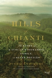 The Hills of Chianti - The Story of a Tuscan Winemaking Family, in Seven Bottles ebook by Piero Antinori,Natalie Danford