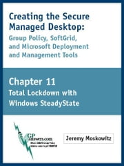 Creating the Secure Managed Desktop: Chapter 11: Full Lockdown with Windows SteadyState ebook by Moskowitz, Jeremy A