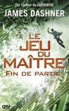 Le jeu du maître - tome 3 : Fin de partie ebook by James DASHNER, Guillaume FOURNIER