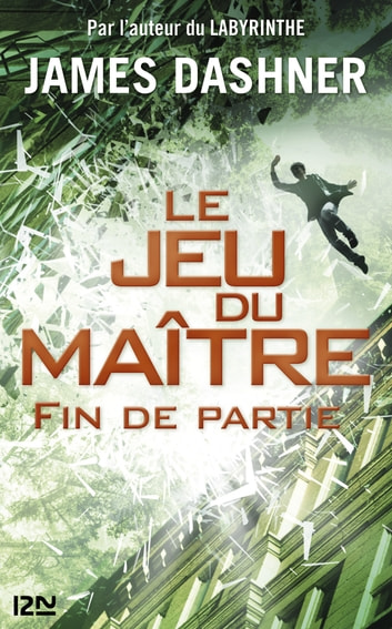 Le jeu du maître - tome 3 : Fin de partie eBook by James DASHNER
