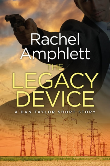 The Legacy Device (A Dan Taylor short story prequel) ebook by Rachel Amphlett