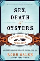 Sex, Death & Oysters - A Half-Shell Lover's World Tour 電子書 by Robb Walsh