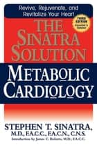 The Sinatra Solution - Metabolic Cardiology ebook by Stephen T. Sinatra, M.D., F.A.C.C.,...