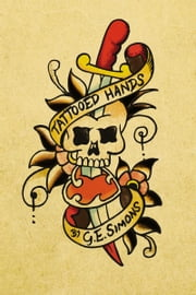 Tattooed Hands ebook by G.E. Simons