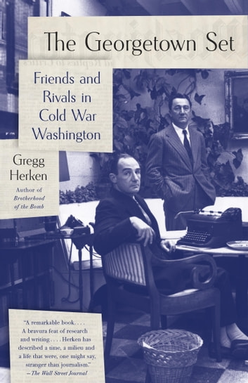 The Georgetown Set - Friends and Rivals in Cold War Washington ebook by Gregg Herken