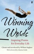 Winning Words - Inspiring Poems for Everyday Life ebook by William Sieghart