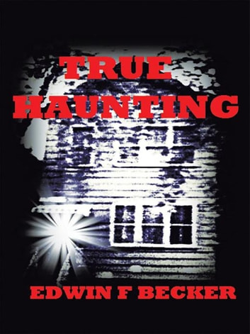 True Haunting ebook by Edwin F. Becker