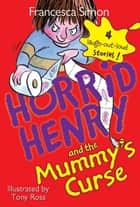 Horrid Henry and the Mummy's Curse ebook by Francesca Simon,Tony Ross