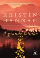 A grande solidão ebook by Kristin Hannah
