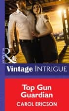 Top Gun Guardian (Mills & Boon Intrigue) (Brothers in Arms, Book 3) ebook by Carol Ericson