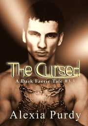 The Cursed (A Dark Faerie Tale Series Companion Book 3) ebook by Alexia Purdy