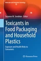 Toxicants in Food Packaging and Household Plastics ebook by Suzanne M. Snedeker
