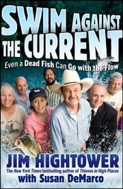 Swim against the Current - Even a Dead Fish Can Go With the Flow ebook by Jim Hightower,Susan DeMarco