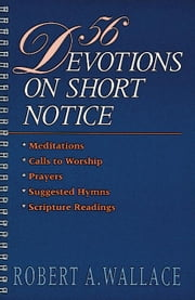 56 Devotions on Short Notice [Adobe Ebook] ebook by Wallace, Robert
