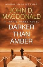 Darker than Amber: Introduction by Lee Child - Travis McGee, No.7 ebook by
