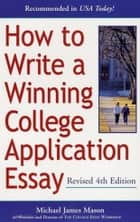 How to Write a Winning College Application Essay, Revised 4th Edition ebook by Michael James Mason