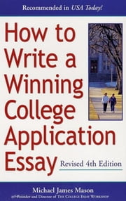 How to Write a Winning College Application Essay, Revised 4th Edition - Revised 4th Edition ebook by Michael James Mason