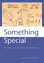 Something Special: The Inside Story of the Katherine West Health Board ebook by Katherine West Health Board