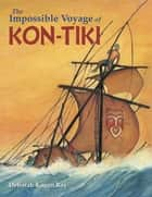 The Impossible Voyage of Kon-Tiki ebook by Deborah Kogan Ray