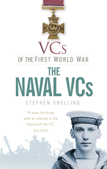 VCs of the First World War - The Naval VCs ebook by Stephen Snelling