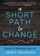 A Short Path to Change ebook by Jenny Mannion