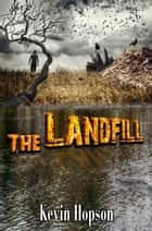 The Landfill ebook by Kevin Hopson