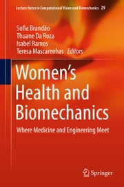 Women's Health and Biomechanics - Where Medicine and Engineering Meet ebook by Sofia Brandão, Thuane Da Roza, Isabel Ramos,...