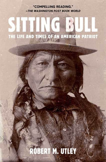Sitting Bull - The Life and Times of an American Patriot ebook by Robert M. Utley
