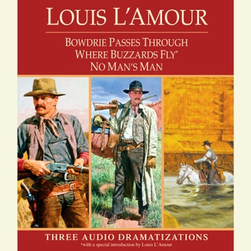 Bowdrie Passes Through / Where Buzzards Fly / No Man's Man audiobook by Louis L'Amour