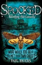 Spooked: The Haunting of Kit Connelly ebook by Paul Bryers