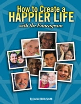 How to Create a Happier Life with the Enneagram ebook by Jackie Wells Smith