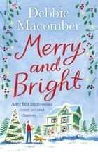 Merry and Bright - A Christmas Novel ebook by Debbie Macomber