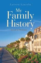 My Family History - My Life in Charleston ebook by Lavern Lincoln