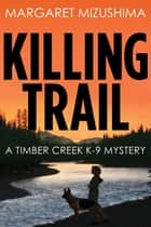 Killing Trail ebook by Margaret Mizushima