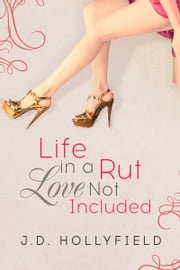 Life in a Rut, love not Included ebook by J.D. Hollyfield