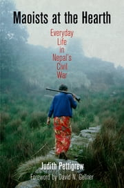 Maoists at the Hearth - Everyday Life in Nepal's Civil War ebook by Judith Pettigrew,David N. Gellner