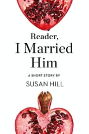 Reader, I Married Him: A Short Story from the collection, Reader, I Married Him ebook by Susan Hill