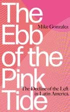 The Ebb of the Pink Tide - The Decline of the Left in Latin America ebook by Mike Gonzalez