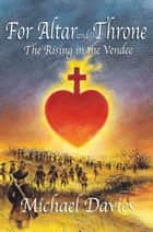 For Altar and Throne - The Rising in the Vendee ebook by Michael Davies