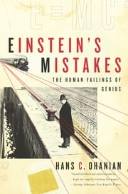 Einstein's Mistakes: The Human Failings of Genius ebook by Hans C. Ohanian