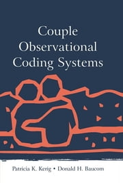 Couple Observational Coding Systems ebook by Patricia K. Kerig,Donald H. Baucom