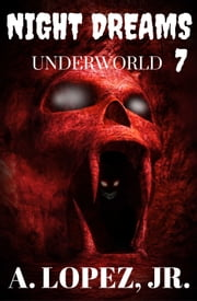 Underworld - Night Dreams #7 ebook by A. Lopez, Jr.